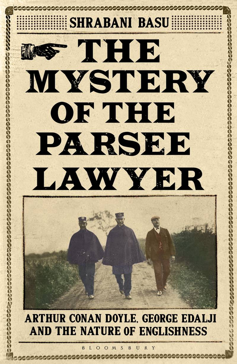 The Mystery of the Parsee Lawyer: Arthur Conan Doyle, George Edalji and the Case of the Foreigner in the English Village by Shrabani Basu. Courtesy Bloomsbury