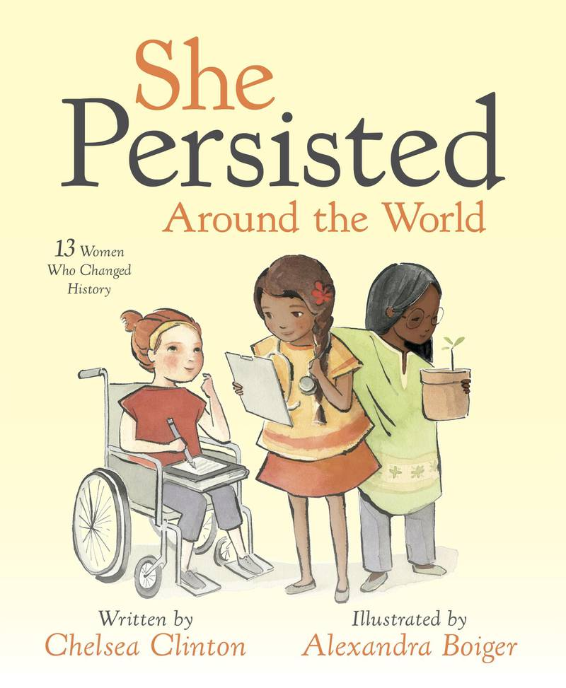 She Persisted Around the World: 13 Women Who Changed History by Chelsea Clinton. Courtesy Penguin Random House