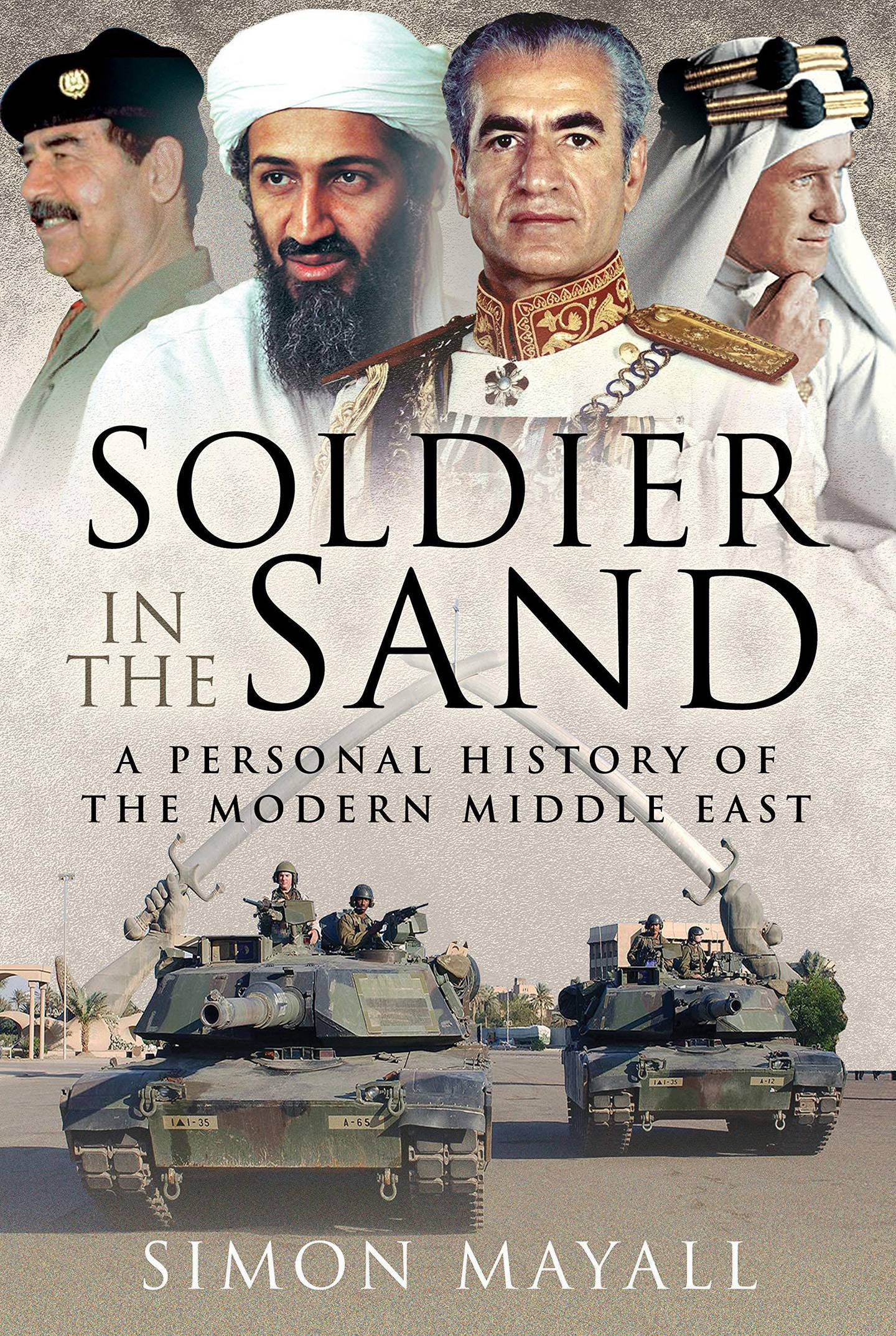 Soldier in the Sand: A Personal History of the Modern Middle East by Simon Mayall. Courtesy Pen & Sword Military