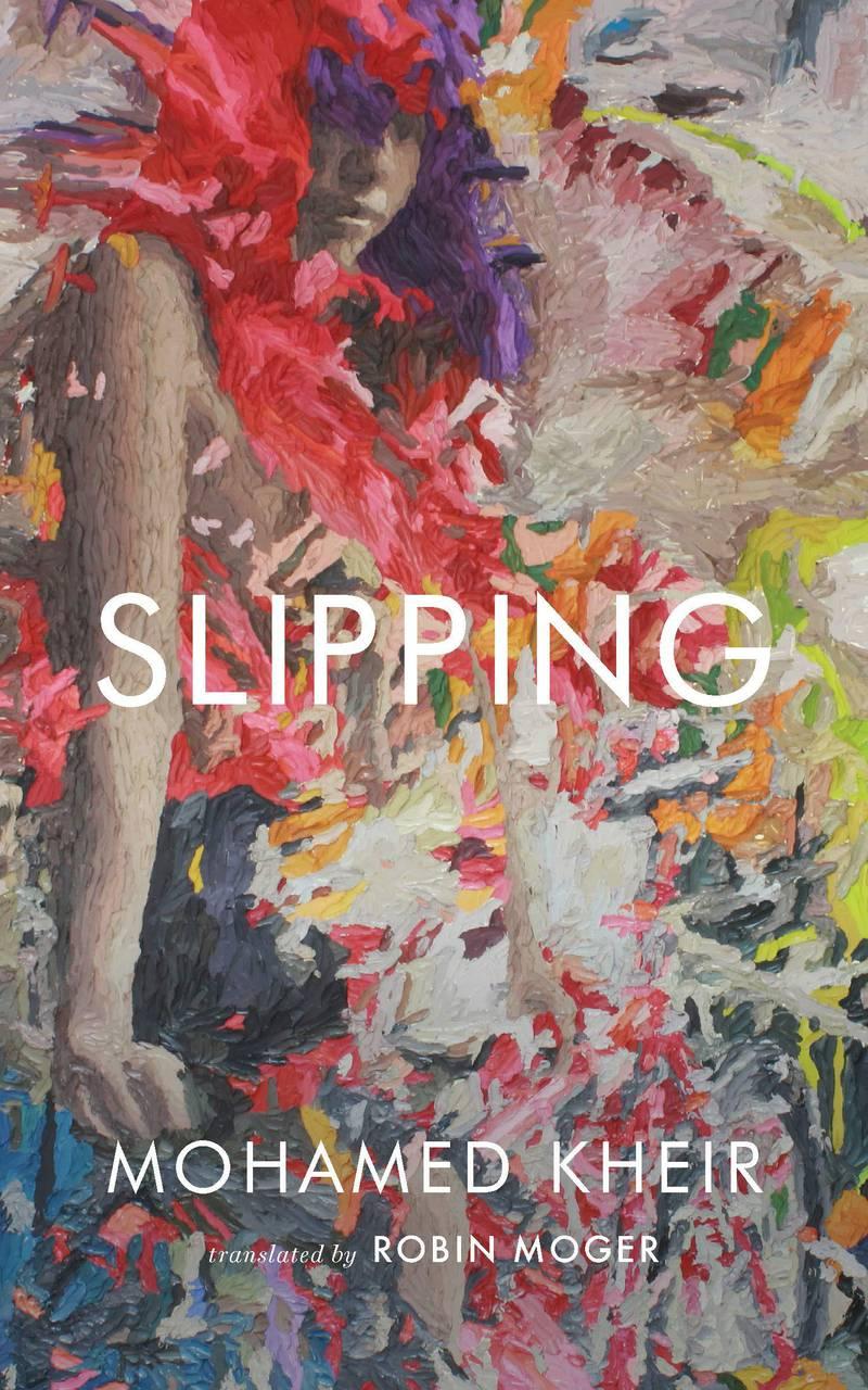 Slipping by Mohamed Kheir; Translated from Arabic byRobin Moger. Courtesy Two Lines Press