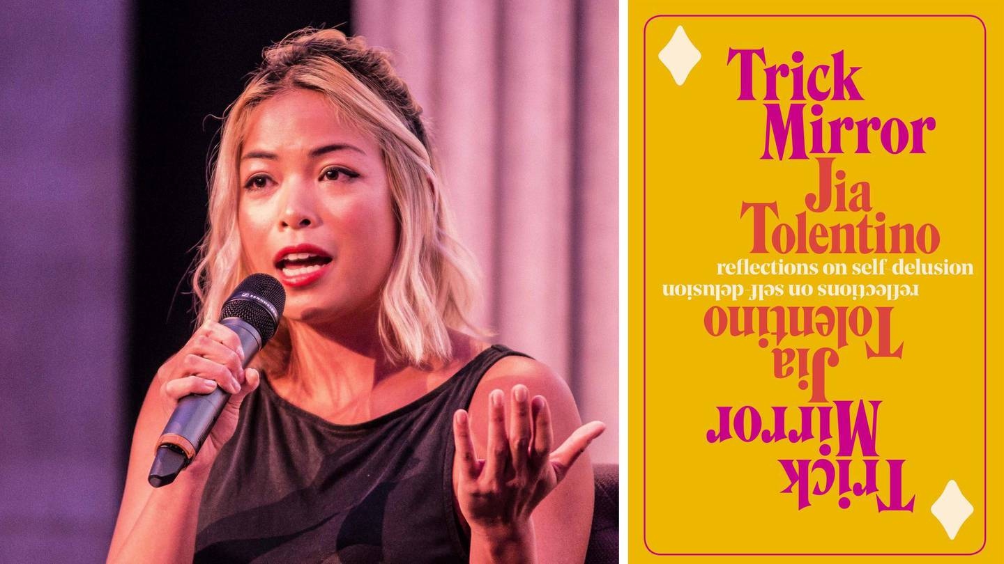 Trick Mirror: Reflections on Self-Delusion by Jia Tolentino. Courtesy Penguin Random House