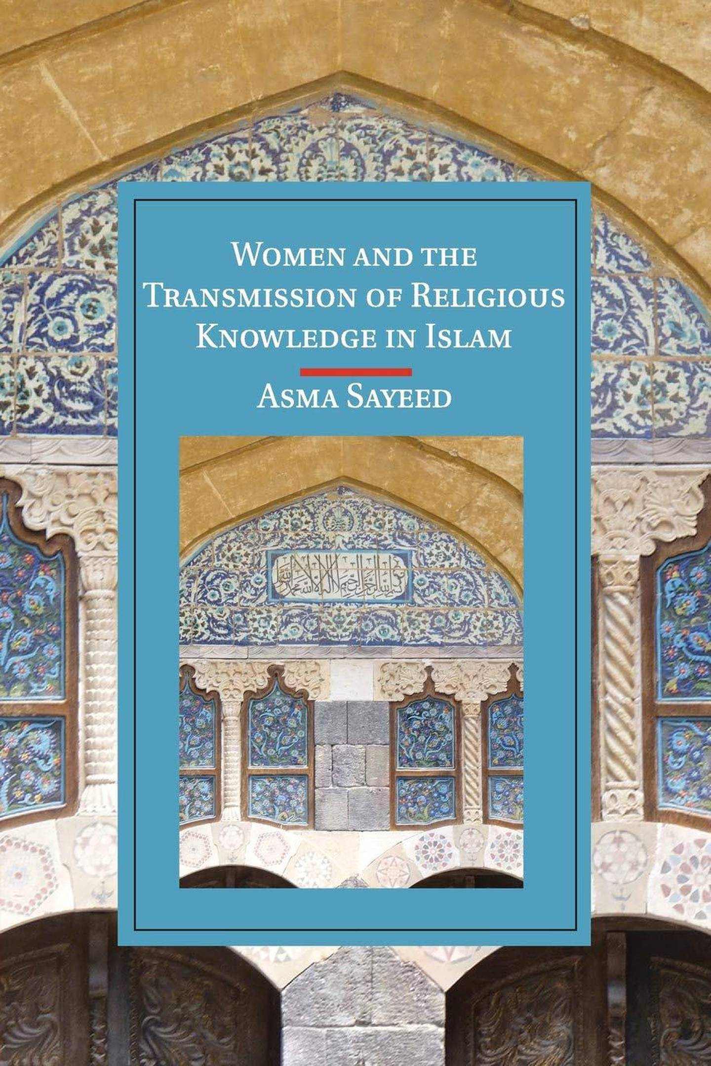 Women and the Transmission of Religious Knowledge in Islam by Asma Sayeed. Courtesy Cambridge University Press