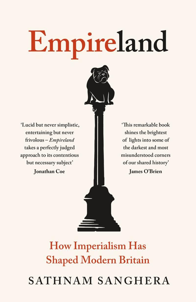 Empireland: How Imperialism Has Shaped Modern Britainby Sathnam Sanghera. Courtesy Penguin UK