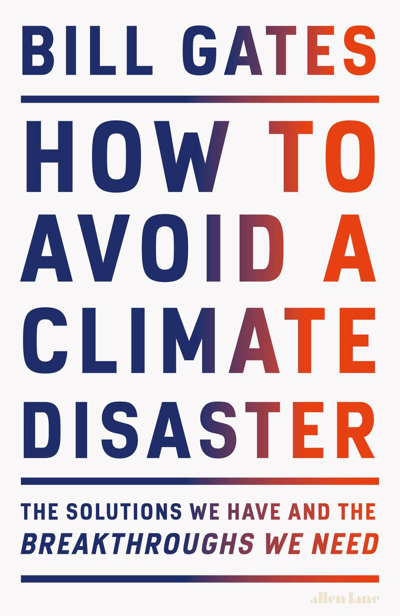 How to Avoid a Climate Disaster: The Solutions We Have and the Breakthroughs We Need by Bill Gates. Published by Allen Lane. Courtesy Penguin UK