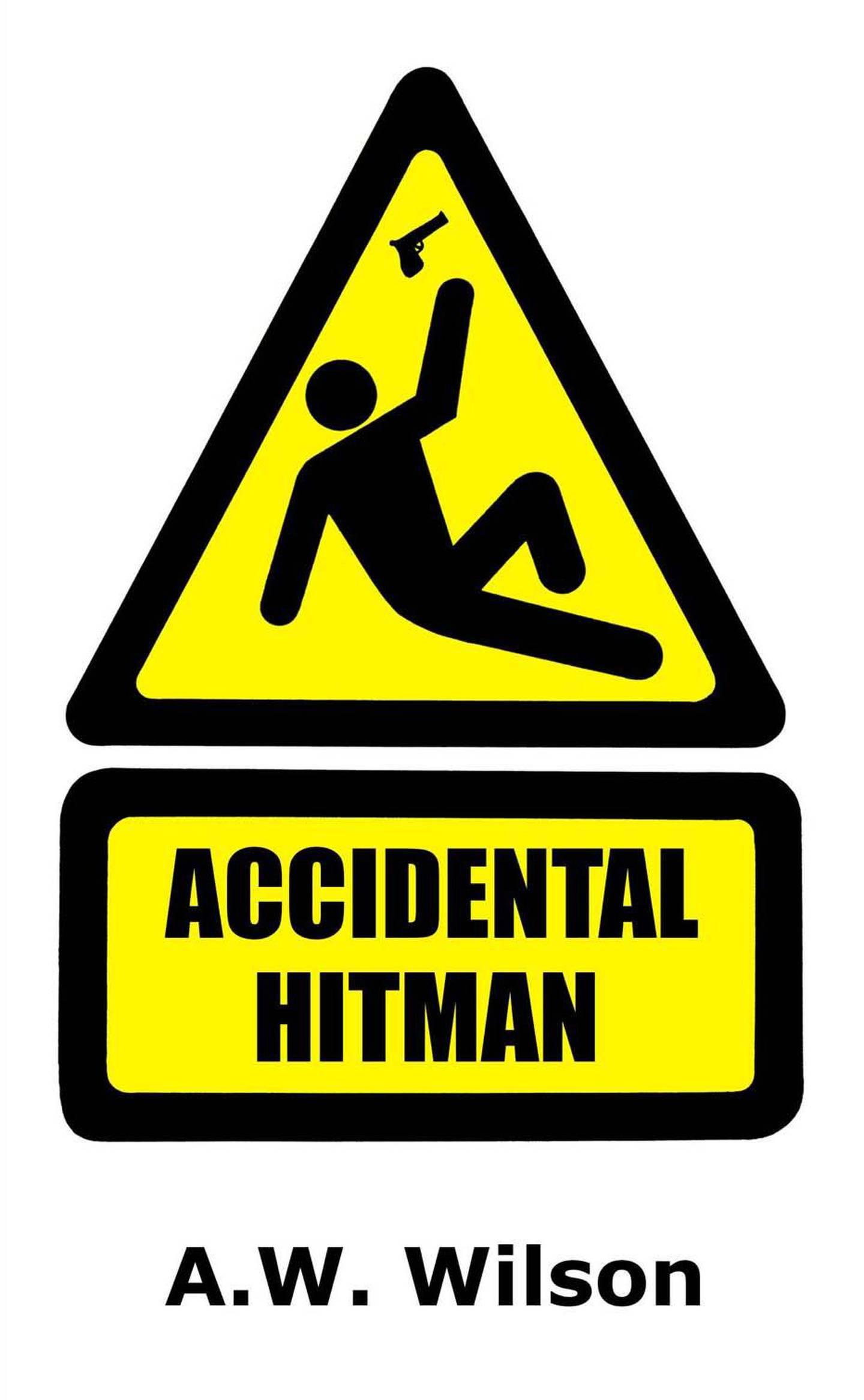 Accidental Hitman by A W Wilson. Courtesy A W Wilson