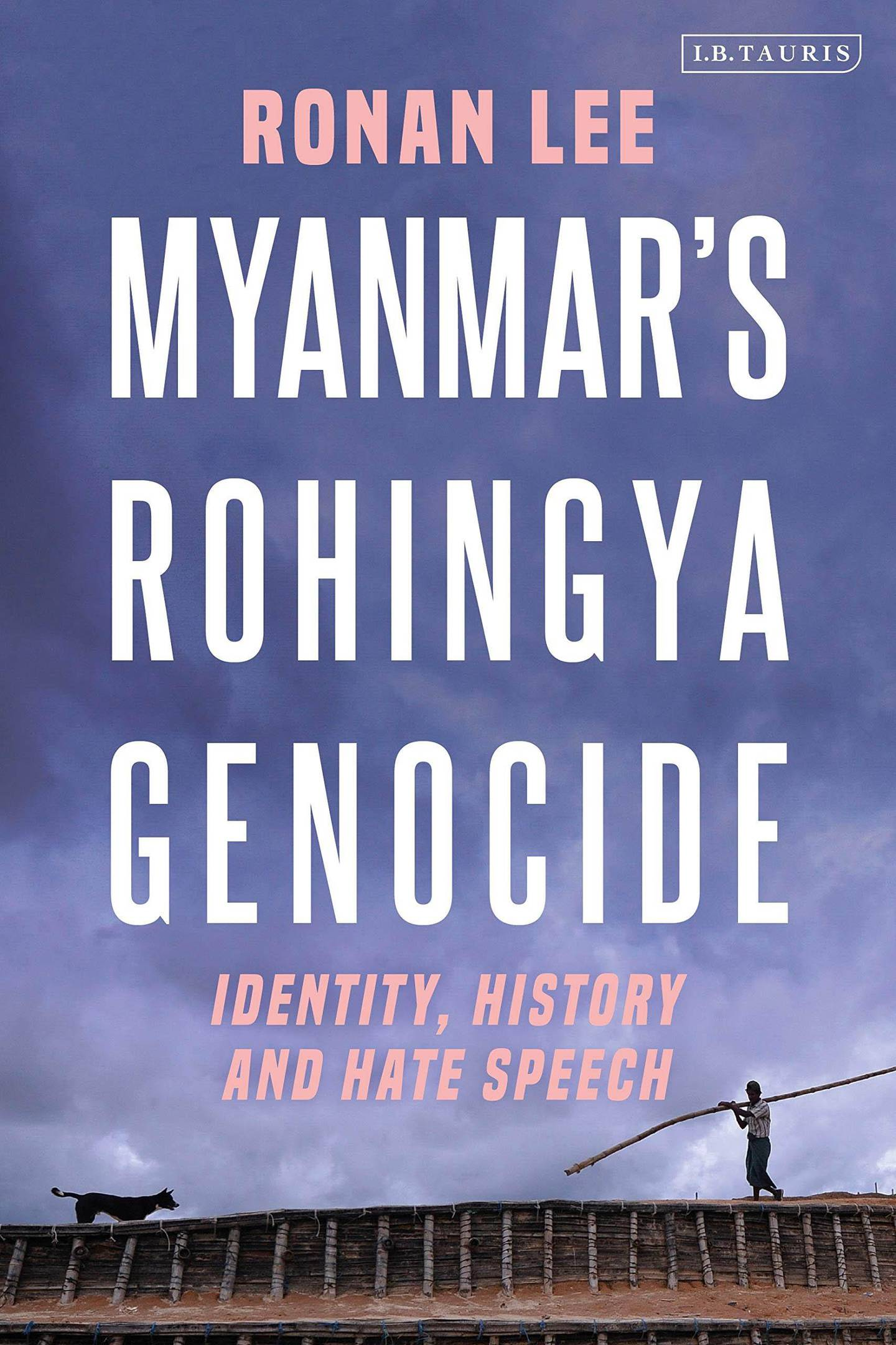 Myanmars Rohingya Genocide: Identity, History and Hate Speech published by I.B. Tauris. Courtesy Bloomsbury