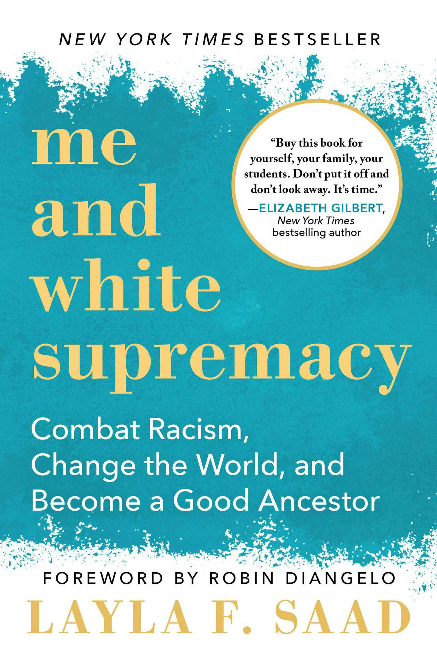 Me and White Supremacy: Combat Racism, Change the World, and Become a Good Ancestor by Layla Saad. Courtesy Sourcebooks